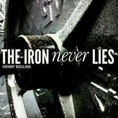 The Iron Never Lies. Henry Rollins