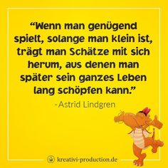"""Im Spiel lernen Kinder die Welt um sich herum und auch sich selbst besser kennen. Es ist wie eine """"Generalprobe fürs Leben"""", die gleichzeitig großen Spaß macht! Und wenn wir Spaß an etwas haben, bleibt es uns auch viel besser im Kopf (das haben wir sicherlich alle schon einmal erlebt, oder?) Deshalb stimmen wir Astrid Lindgren mit ihrem Zitat voll und ganz zu – aus dem kindlichen Spiel entwickeln sich besondere Stärken und Interessen oder schöne Erinnerungen, die man später für sich nutze..."""
