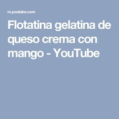Flotatina gelatina de queso crema con mango - YouTube