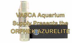 VASCA Aquarium Supply Presents the Orphek Azurelite