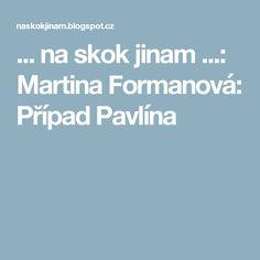 ... na skok jinam ...: Martina Formanová: Případ Pavlína