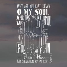 Why am I discouraged? Why is my heart so sad? I will put my hope in God! I will praise him again— my Savior and my God! ‭‭Psalms‬ ‭42:11‬‬