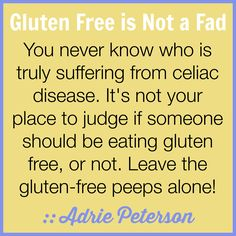 "This is my quote! :) I created this for my blog post, ""Celiac Disease: Gluten Free is NOT a Fad."""