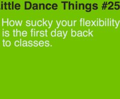 I'm just inflexible so then I can't even get into splits first day back
