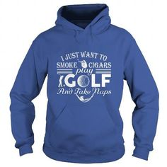 I Love I just want to  Smoke Cigars Play Golf T shirts
