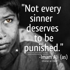 Not every sinner deserves to be punished.   Imam ALI a.s quotes for life.