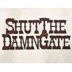 Shut The Damn Gate Sign