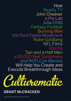 """Want to be a cultural innovator?"" asks author McCracken. ""Culturmatic is our app for that."" Culturmatic: An all-purpose innovation engine to test the world, discover meaning and unleash value. What would it be like if I did this? Like Ed Sobol whose first major contract was to film the 1962 NFL Championship Game between the New York Giants and the Green Bay Packers at Yankee Stadium in New York. His technique made football seem mythical, the players heroic, and was the beginning of NFL Film..."