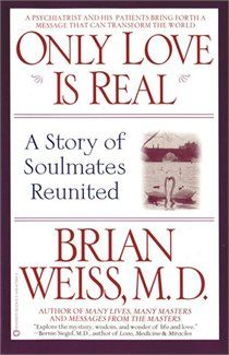 Brian Weiss. Only Love is Real: A Story of Soulmates Reunited.