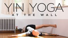 A wall yoga sequence―yin style.