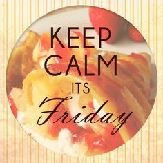 Keep calm folks. You are halfway through the day, weekend is near. TGIF!
