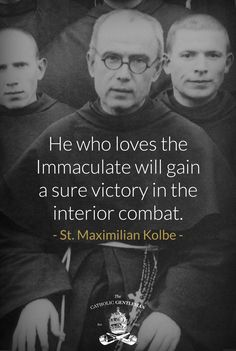 """""""He who loves the Immaculate will gain a sure victory in the interior combat."""" - St. Maximilian Kolbe"""