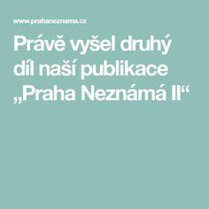 """Právě vyšel druhý díl naší publikace """"Praha Neznámá II"""""""