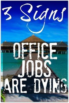 Office jobs are dying because technology. Seriously. Check out the evidence that shows jobs you can do from home or from practically anywhere with an internet connection are the future of work.