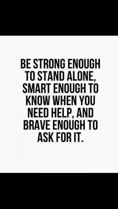 My thoughts. Life Quotes, Brave, Bestrong, Inspiration, Wisdom, Stands Alone, Smart, Helpful, Be Strong