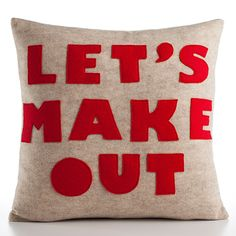 Let's Make Out pillow <3