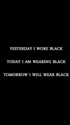 yesterday i wore black Today I am wearing black Tomorrow I will wear black.