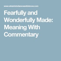 Fearfully and Wonderfully Made: Meaning With Commentary