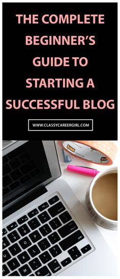 The Complete Beginner's Guide to Starting a Successful Blog
