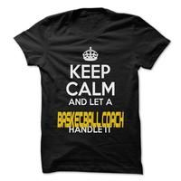 Keep Calm And Let ... Basketball coach Handle It - Awesome Keep Calm Shirt !