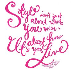 """""""Style isn't just about what you wear. It's about how you live."""" Lilly Pulitzer"""