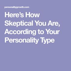 Here's How Skeptical You Are, According to Your Personality Type
