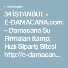 34 İSTANBUL «  E-DAMACANA.com  – Damacana Su Firmaları & Hızlı Sipariş Sitesi http://e-damacana.com/location/34-istanbul/