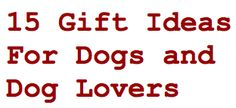 15 Gift Ideas For Dogs and Dog Lovers