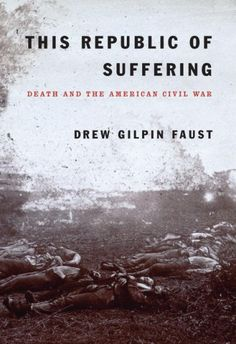 This Republic of Suffering : Death and the American Civil War http://library.sjeccd.edu/record=b1152890~S3