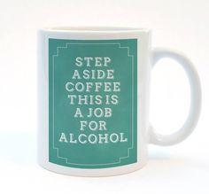 Step Aside Coffee, This Is A Job For Alcohol, Funny Mug, 11 oz Mug, Humor Mug, Funny Best Friend Gift, College Humor, Funny Boyfriend Gift