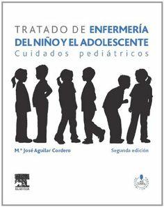 Tratado de enfermería del niño y el adolescente : cuidados pediátricos / María José Aguilar Cordero