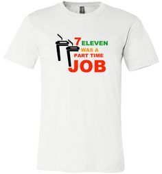 awesome Seven Eleven Was A Part Time Job Unisex T-Shirt