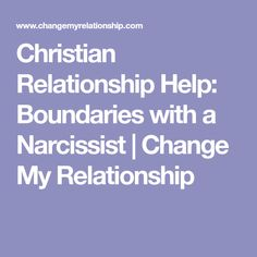 Christian Relationship Help: Boundaries with a Narcissist   Change My Relationship