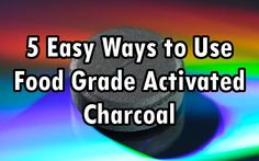 Food grade activated charcoal is an amazingly useful substance. Here are 5 easy ways to use and benefit from food-grade activated charcoal.