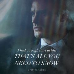 """""""I had a rough start in life. That's all you need to know."""" - Christian Grey, quote.   Fifty Shades of Grey   In Theaters Valentine's Day"""