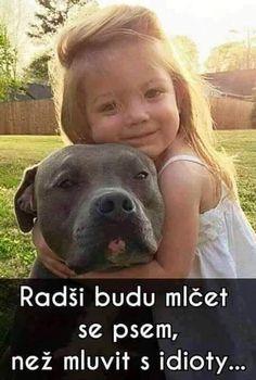 Radši budu mlčet se psem, než mluvit s idioty...