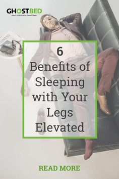 6 Benefits of Sleeping With Your Legs Elevated #foundation #platform #adjustable #powerbase #newbed #bedroom #bedframe #decor  #sleep #bedtime #sleepy #nap #naptime #rest #rejuvenate #recover #relax #restore #heal #edema #swelling #circulation #bloodflow