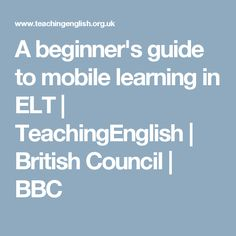 A beginner's guide to mobile learning in ELT | TeachingEnglish | British Council | BBC