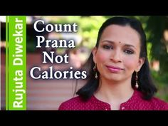 Count prana not calories - Indian food wisdom by Rujuta Diwekar