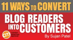 By SUJAN PATEL published AUGUST 12, 2015 Blogging / Understanding Your Audience 11 Ways to Convert Blog Readers Into Customers