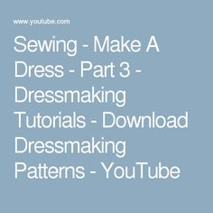 Sewing - Make A Dress - Part 3 - Dressmaking Tutorials - Download Dressmaking Patterns - YouTube