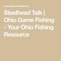 Steelhead Talk | Ohio Game Fishing - Your Ohio Fishing Resource