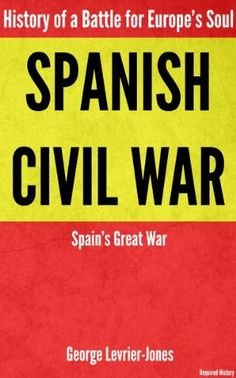 Spanish Civil War - History of a Battle for Europe's Soul - Spain's Great War (Required History) by George Levrier-Jones, http://www.amazon.com/dp/B00COQLZU2/ref=cm_sw_r_pi_dp_P5sOrb04PC954