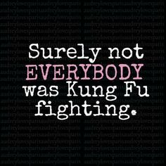 "Surely not ""Everybody was kung-fu fighting"" humor for those of us of a certain age"