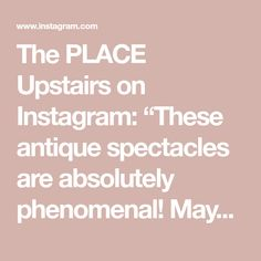 """The PLACE Upstairs on Instagram: """"These antique spectacles are absolutely phenomenal! Maybe they'll help folks look at shopping in a whole new way by ditching the malls &…"""" Day For Night, Antique Shops, Replay, Folk, Antiques, Places, Shopping, Vintage, Instagram"""