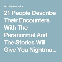 21 People Describe Their Encounters With The Paranormal And The Stories Will Give You Nightmares | Thought Catalog