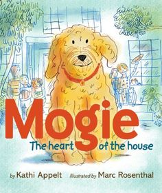 Mogie: The Heart of the House by Kathi Appelt.  Based on real dog living at Ronald McDonald House.