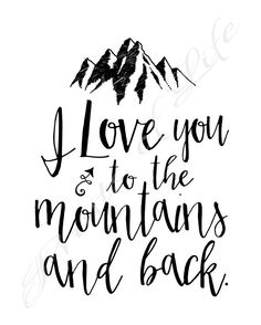 I love you to the mountains and back. Instant download printable. Wall art…