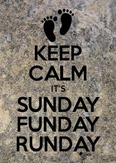 KEEP CALM IT'S SUNDAY FUNDAY RUNDAY