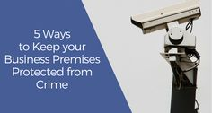 5 Ways to Keep your Business Premises protected from crime  #businesssecurity #securityservices #security #securitysystem #securitycamera #surveillance #securitysystem #buildingsecurity #industrialsecurity #homesecurity
